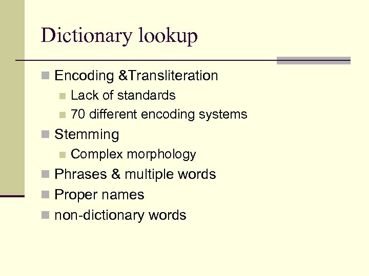 Dictionary lookup n Encoding &Transliteration n Lack of standards n 70 different encoding systems