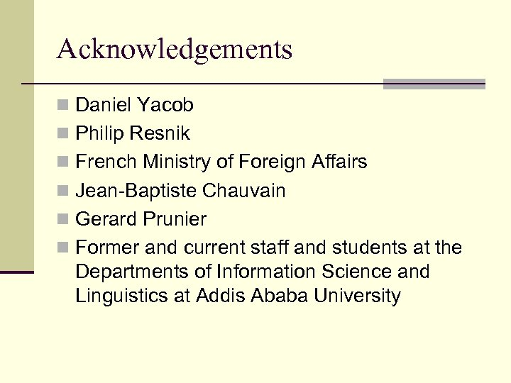 Acknowledgements n Daniel Yacob n Philip Resnik n French Ministry of Foreign Affairs n