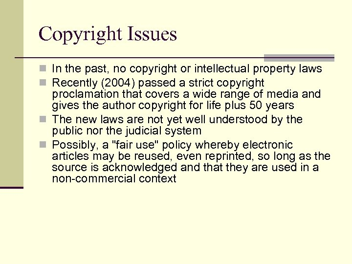 Copyright Issues n In the past, no copyright or intellectual property laws n Recently