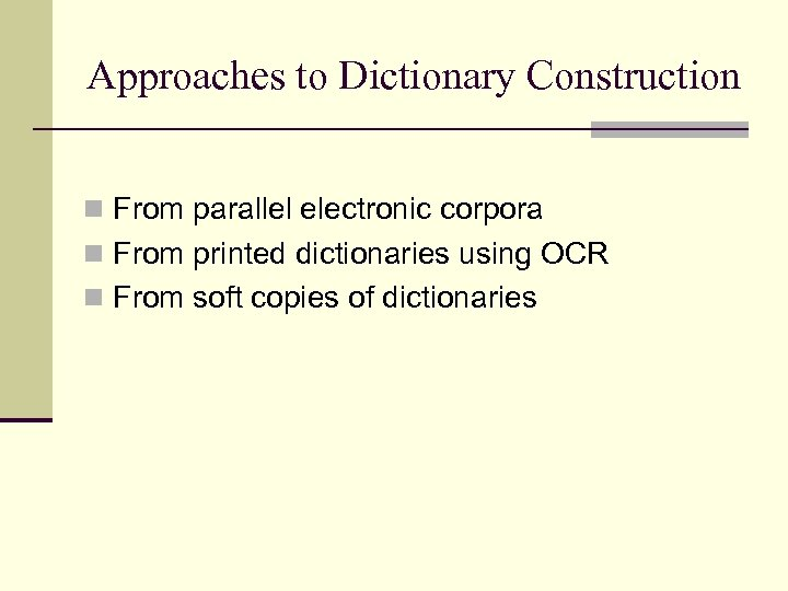 Approaches to Dictionary Construction n From parallel electronic corpora n From printed dictionaries using