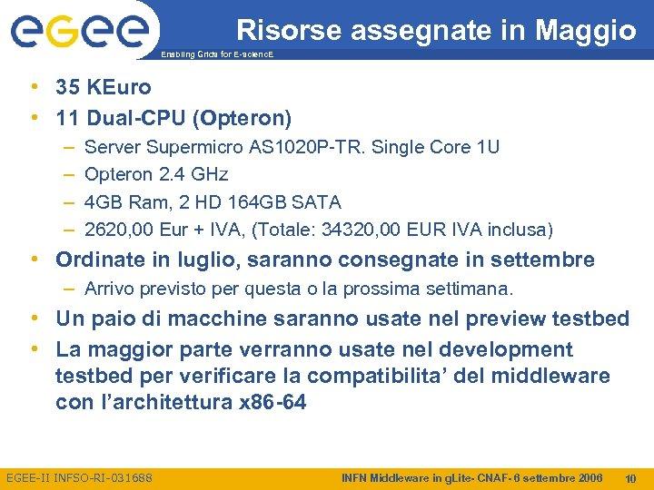 Risorse assegnate in Maggio Enabling Grids for E-scienc. E • 35 KEuro • 11