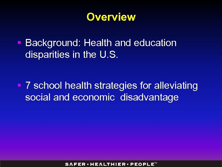 Overview § Background: Health and education disparities in the U. S. § 7 school