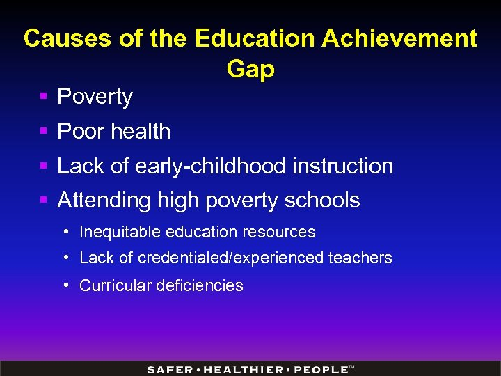 Causes of the Education Achievement Gap § Poverty § Poor health § Lack of