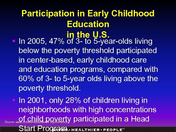 Participation in Early Childhood Education in the U. S. § In 2005, 47% of
