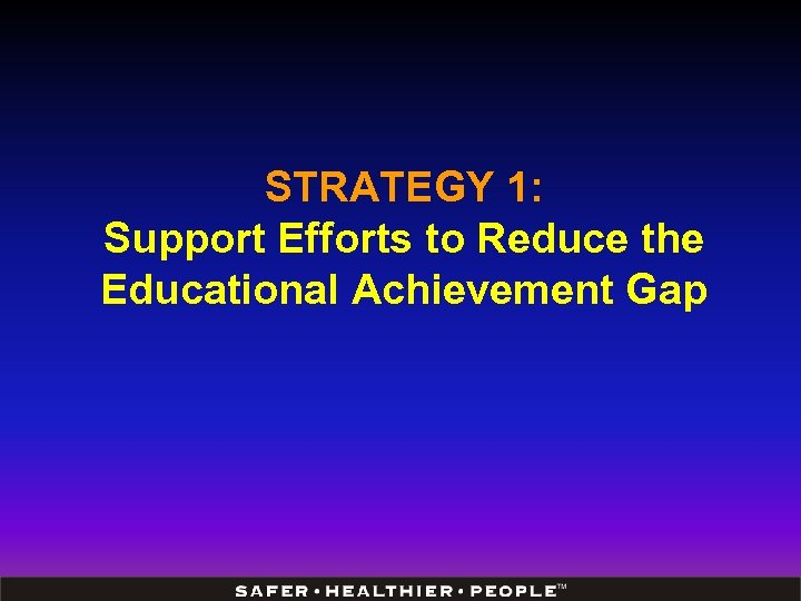 STRATEGY 1: Support Efforts to Reduce the Educational Achievement Gap