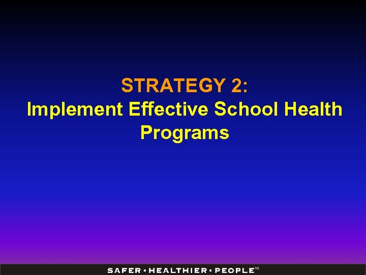 STRATEGY 2: Implement Effective School Health Programs