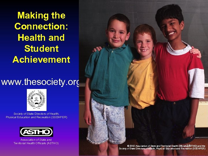 Making the Connection: Health and Student Achievement www. thesociety. org Society of State Directors