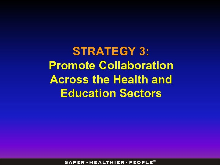 STRATEGY 3: Promote Collaboration Across the Health and Education Sectors