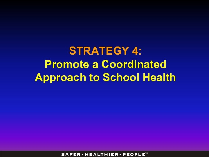STRATEGY 4: Promote a Coordinated Approach to School Health