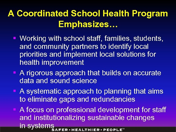 A Coordinated School Health Program Emphasizes… § Working with school staff, families, students, and