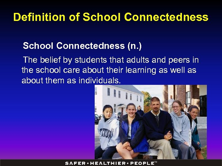 Definition of School Connectedness (n. ) The belief by students that adults and peers