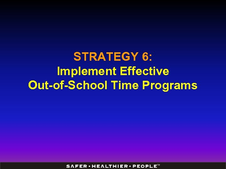 STRATEGY 6: Implement Effective Out-of-School Time Programs