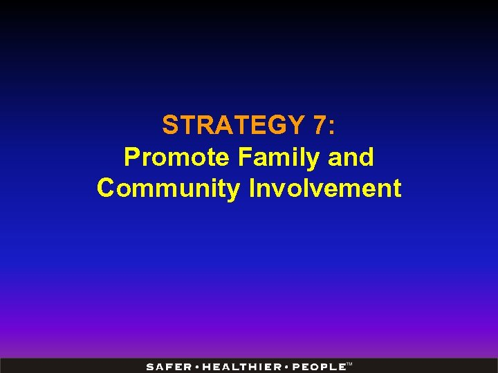 STRATEGY 7: Promote Family and Community Involvement