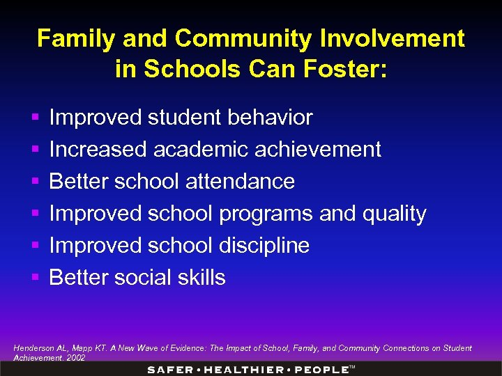 Family and Community Involvement in Schools Can Foster: § § § Improved student behavior