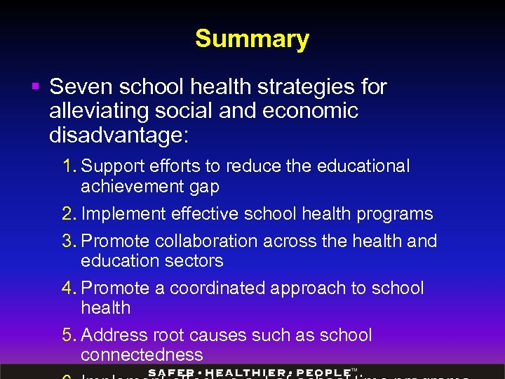 Summary § Seven school health strategies for alleviating social and economic disadvantage: 1. Support