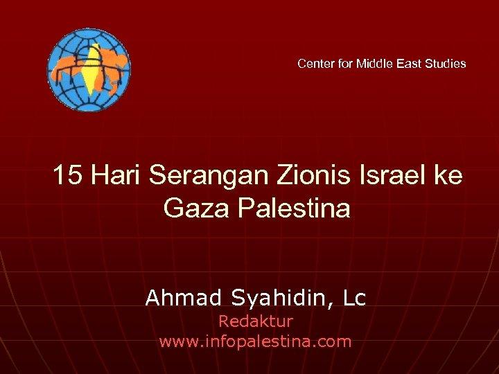 Center for Middle East Studies 15 Hari Serangan Zionis Israel ke Gaza Palestina Ahmad