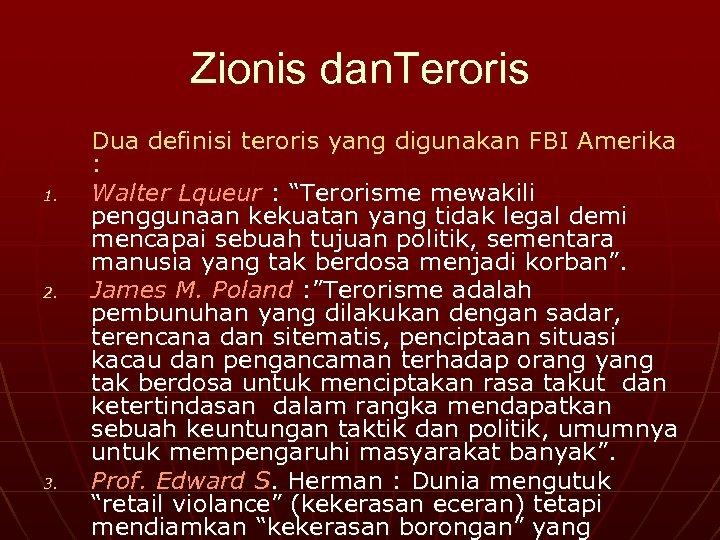 Zionis dan. Teroris 1. 2. 3. Dua definisi teroris yang digunakan FBI Amerika :
