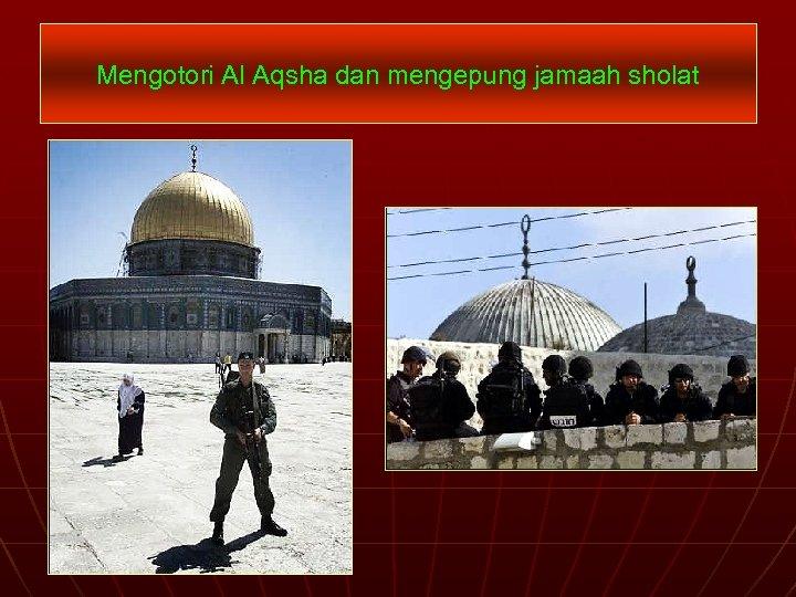 Mengotori Al Aqsha dan mengepung jamaah sholat