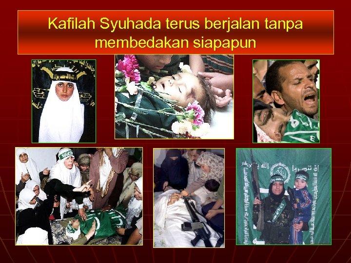 Kafilah Syuhada terus berjalan tanpa membedakan siapapun