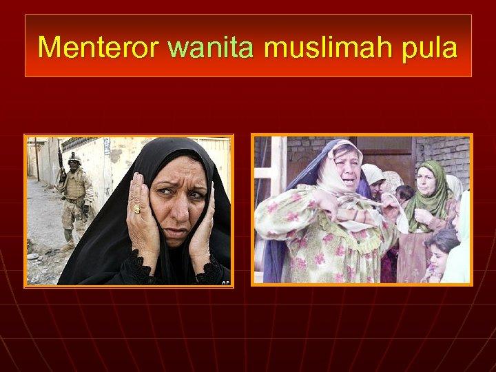 Menteror wanita muslimah pula