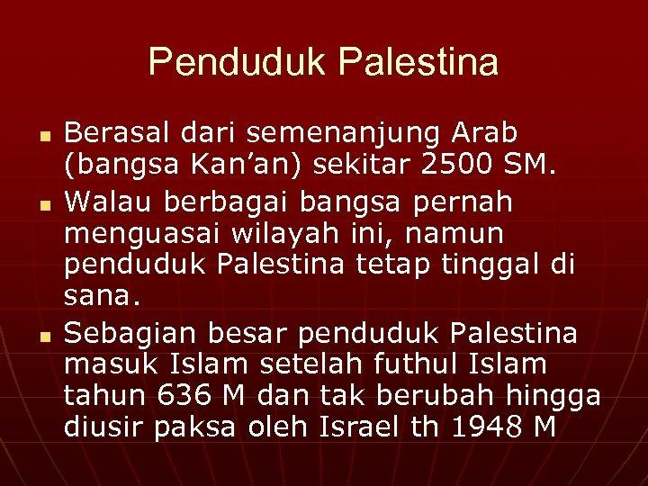 Penduduk Palestina n n n Berasal dari semenanjung Arab (bangsa Kan'an) sekitar 2500 SM.
