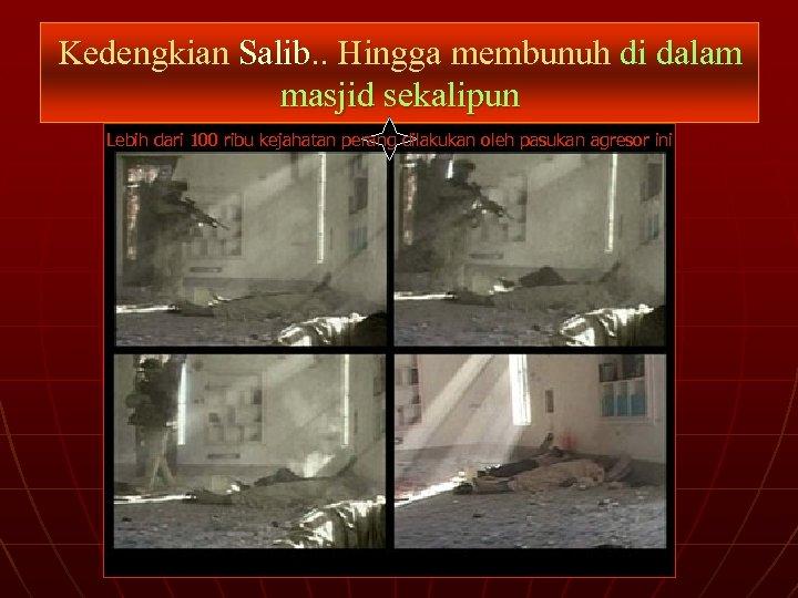 Kedengkian Salib. . Hingga membunuh di dalam masjid sekalipun Lebih dari 100 ribu kejahatan