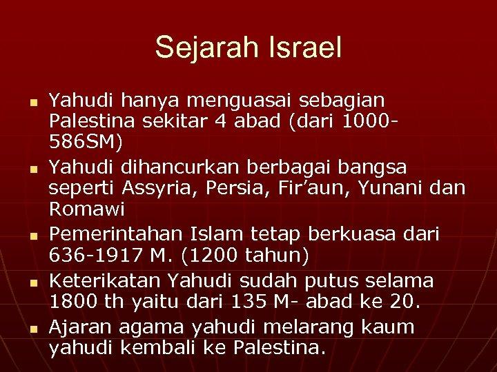 Sejarah Israel n n n Yahudi hanya menguasai sebagian Palestina sekitar 4 abad (dari