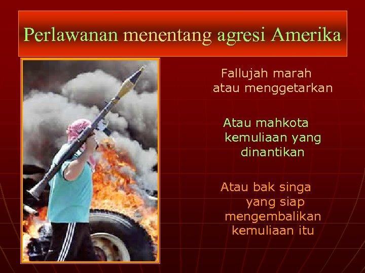 Perlawanan menentang agresi Amerika Fallujah marah atau menggetarkan Atau mahkota kemuliaan yang dinantikan Atau