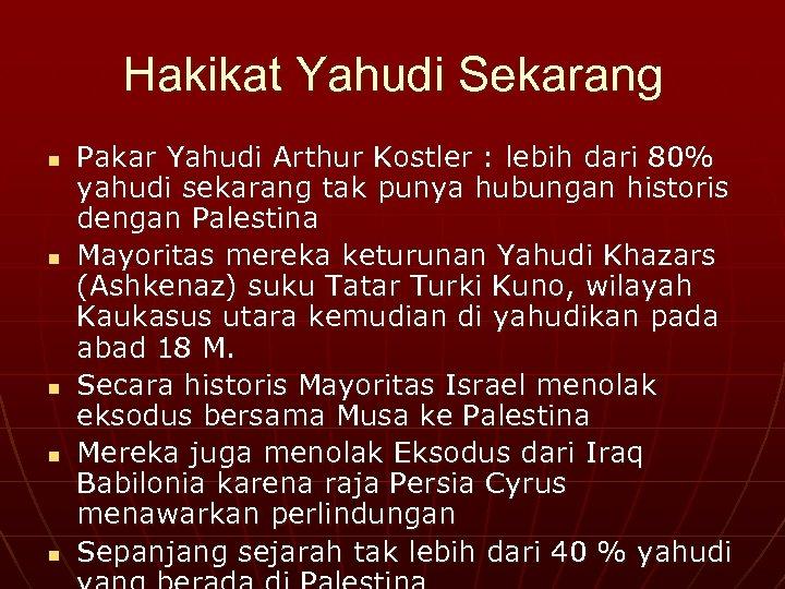Hakikat Yahudi Sekarang n n n Pakar Yahudi Arthur Kostler : lebih dari 80%