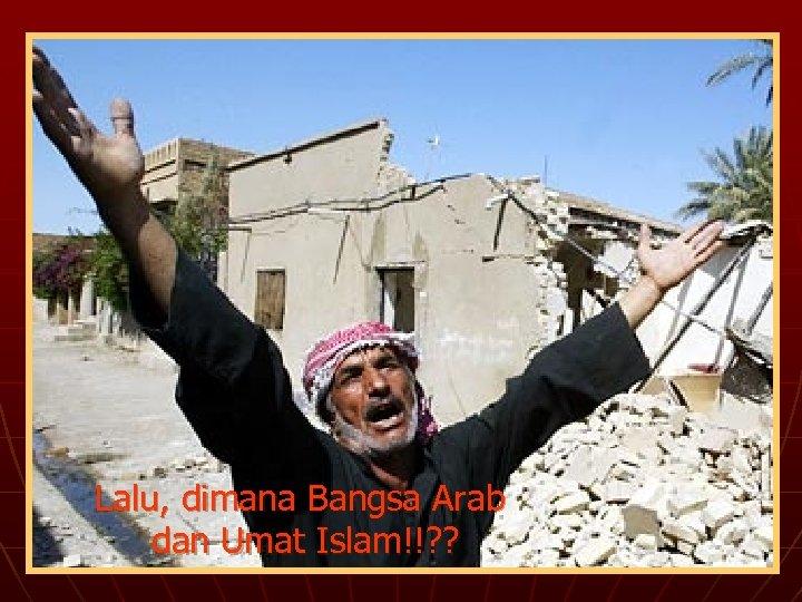 Lalu, dimana Bangsa Arab dan Umat Islam!!? ?