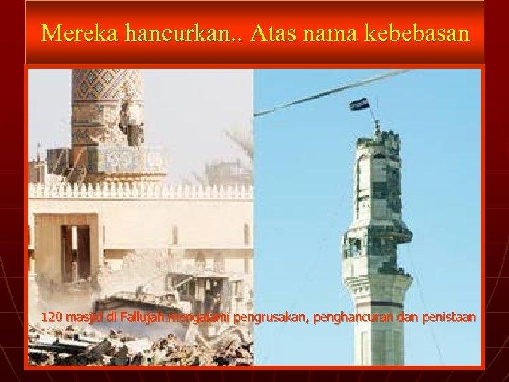 Mereka hancurkan. . Atas nama kebebasan 120 masjid di Fallujah mengalami pengrusakan, penghancuran dan