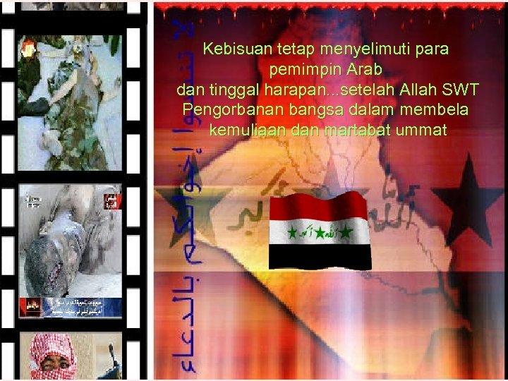 Kebisuan tetap menyelimuti para pemimpin Arab dan tinggal harapan. . . setelah Allah SWT
