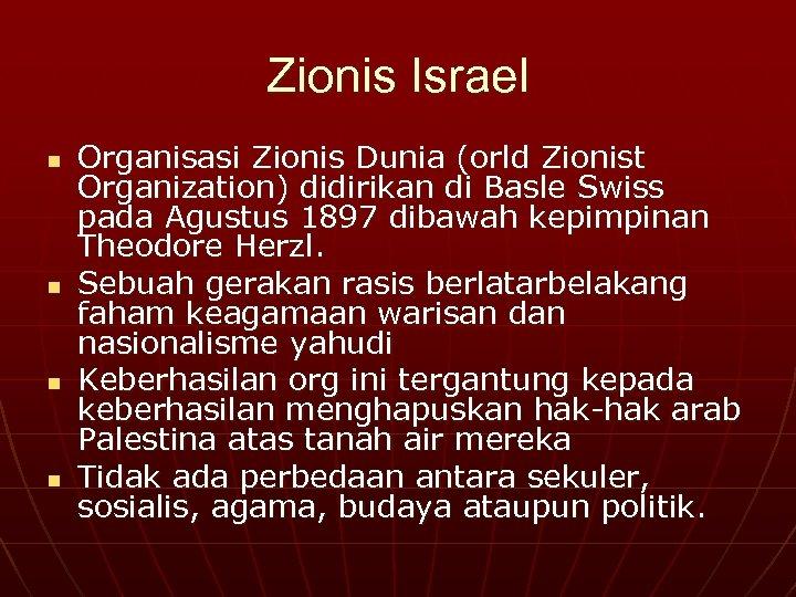 Zionis Israel n n Organisasi Zionis Dunia (orld Zionist Organization) didirikan di Basle Swiss