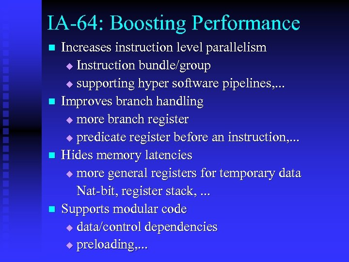 IA-64: Boosting Performance n n Increases instruction level parallelism u Instruction bundle/group u supporting