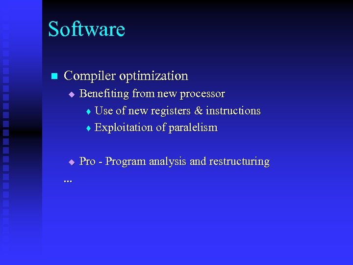 Software n Compiler optimization u u . . . Benefiting from new processor t