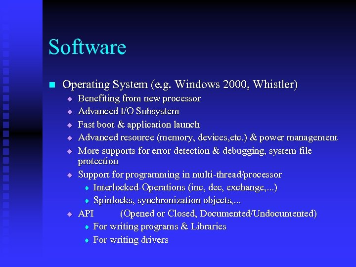 Software n Operating System (e. g. Windows 2000, Whistler) u u u u Benefiting