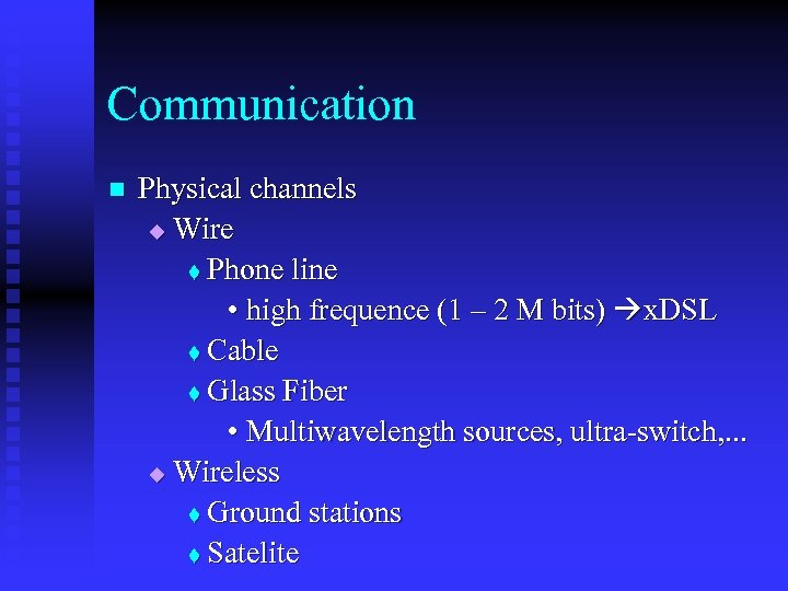 Communication n Physical channels u Wire t Phone line • high frequence (1 –