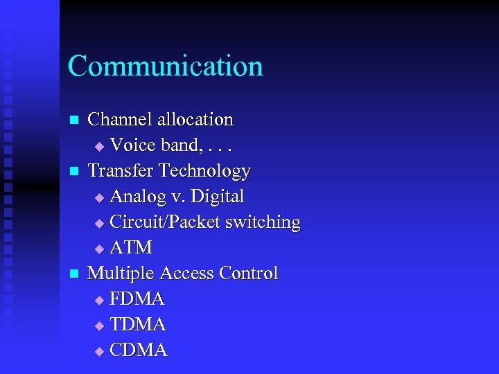 Communication n Channel allocation u Voice band, . . . Transfer Technology u Analog