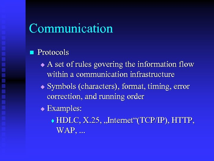 Communication n Protocols u A set of rules govering the information flow within a