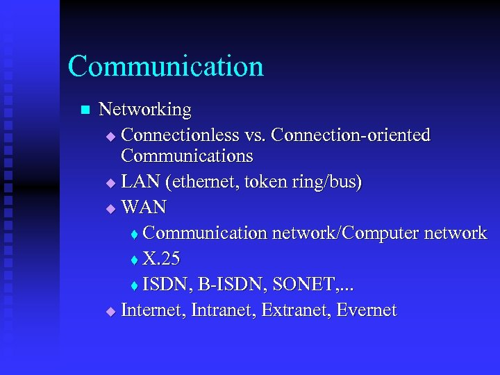 Communication n Networking u Connectionless vs. Connection-oriented Communications u LAN (ethernet, token ring/bus) u