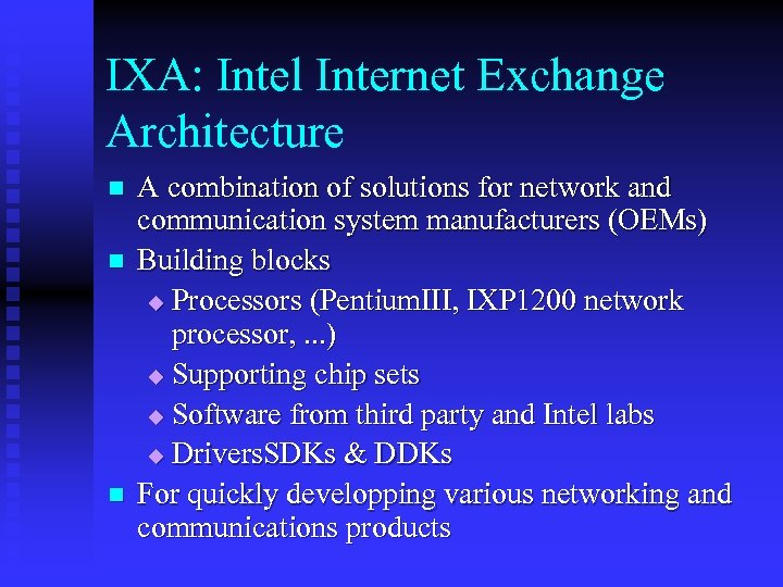 IXA: Intel Internet Exchange Architecture n n n A combination of solutions for network