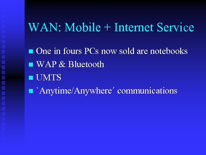 WAN: Mobile + Internet Service One in fours PCs now sold are notebooks n