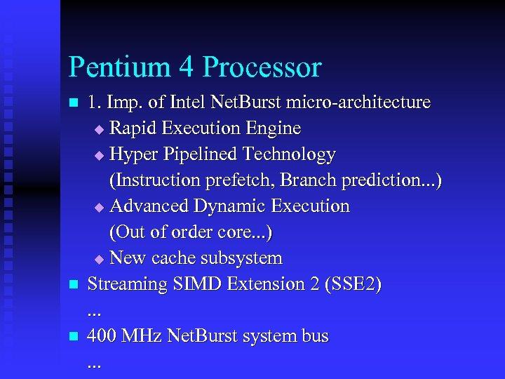 Pentium 4 Processor n n n 1. Imp. of Intel Net. Burst micro-architecture u