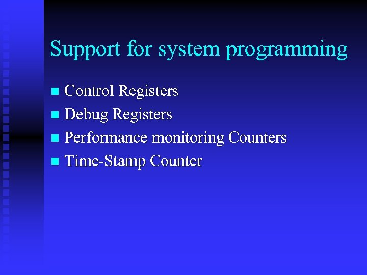 Support for system programming Control Registers n Debug Registers n Performance monitoring Counters n