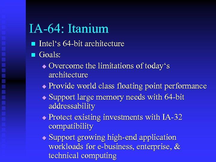 IA-64: Itanium n n Intel's 64 -bit architecture Goals: u Overcome the limitations of