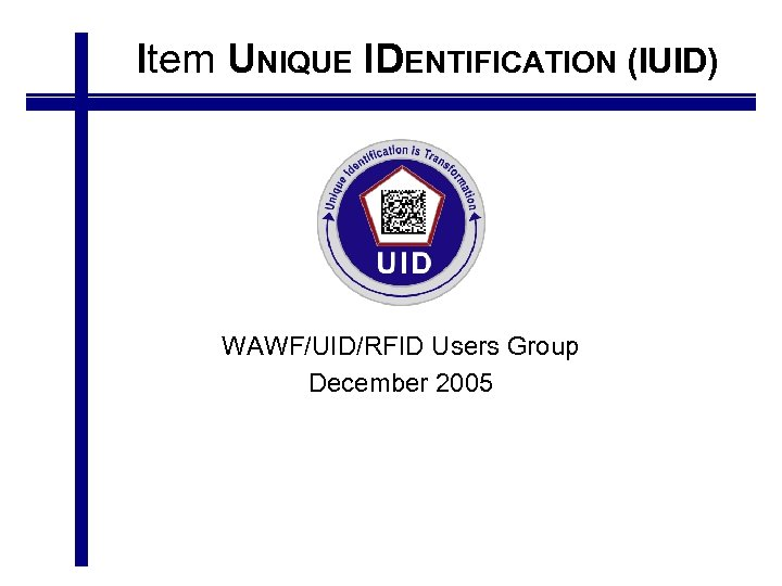 Item UNIQUE IDENTIFICATION (IUID) WAWF/UID/RFID Users Group December 2005