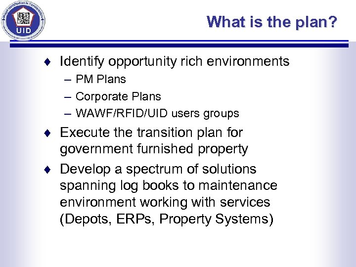 What is the plan? ¨ Identify opportunity rich environments – PM Plans – Corporate