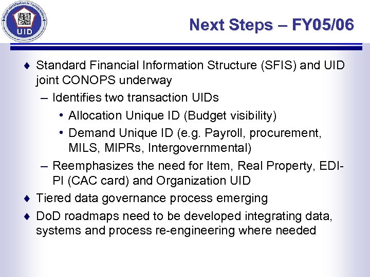 Next Steps – FY 05/06 ¨ Standard Financial Information Structure (SFIS) and UID joint