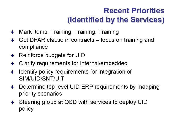 Recent Priorities (Identified by the Services) ¨ Mark Items, Training, Training ¨ Get DFAR