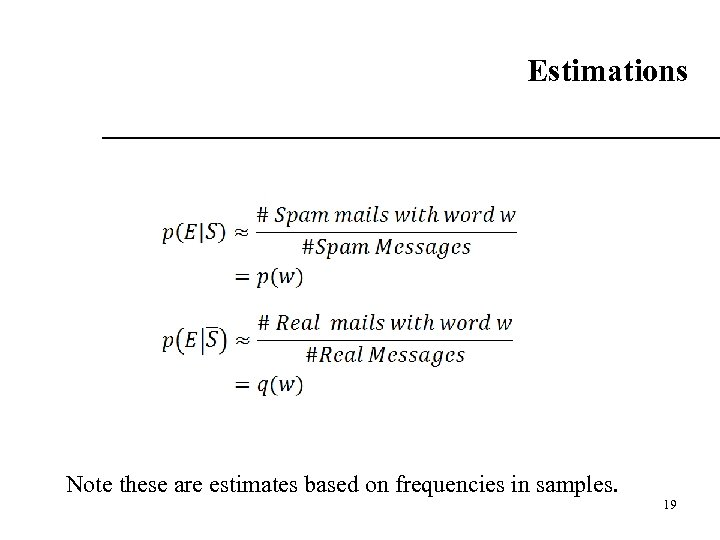 Estimations Note these are estimates based on frequencies in samples. 19 19